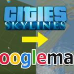 Cities:SkylinesでGooglemapの地図情報埋込み